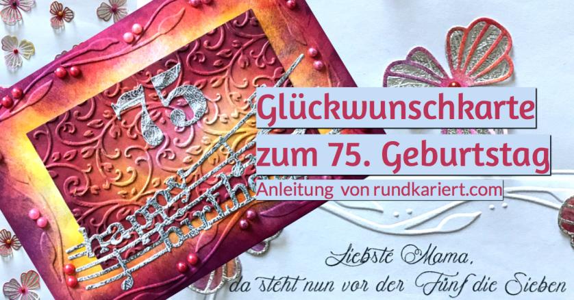 Karte zum 75. Geburtstag Anleitung sizzix distress ink rundkariert ruka unikate
