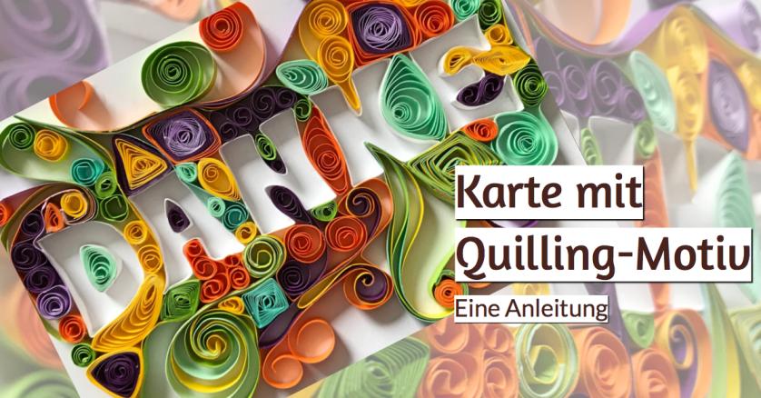 Karte mit Quilling-Motiv Anleitung rundkariert ruka unikate Buchstaben Text